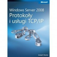 Microsoft Windows Server 2008: Protokoły i usługi TCP/IP