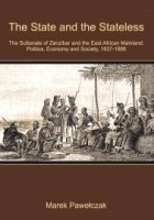 The State and the Stateless. The Sultanate of Zanzibar and the East African Mainland: Politics, Economy and Society, 1837-1888